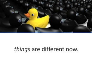 things are different now